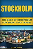 Stockholm: The Best Of Stockholm For Short Stay Travel