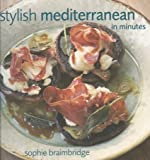 Stylish Mediterranean in Minutes, Sophie Braimbridge, 190492056X