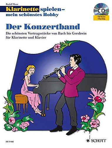 Klarinette spielen - mein schönstes Hobby: Der Konzertband. Klarinette und Klavier. Spielbuch mit CD.