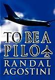 To Be a Pilot, Randal Agostini, 1462669042