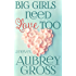 Big Girls Need Love Too: A Novel