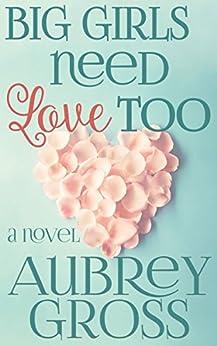 Big Girls Need Love Too: A Novel by [Gross, Aubrey]