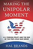 Book cover for Making the Unipolar Moment: U.S. Foreign Policy and the Rise of the Post-Cold War Order