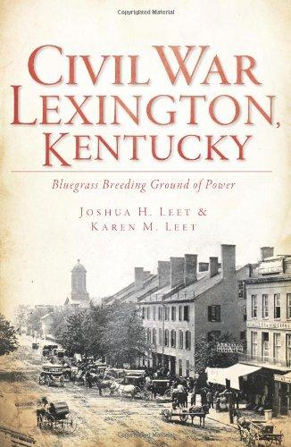 Civil War Lexington, Kentucky:: Bluegrass Breeding Ground of Power (Civil War Series)