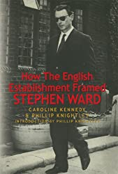 How The English Establishment Framed STEPHEN WARD