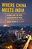 img - for Where China Meets India: Burma and the New Crossroads of Asia book / textbook / text book