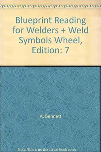 Blueprint reading for welders weld symbols wheel edition 7 a blueprint reading for welders weld symbols wheel edition 7 a bennett amazon books malvernweather Image collections