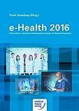 e-Health 2016 Informations- und Kommunikationstechnologien im Gesundheitswesen
