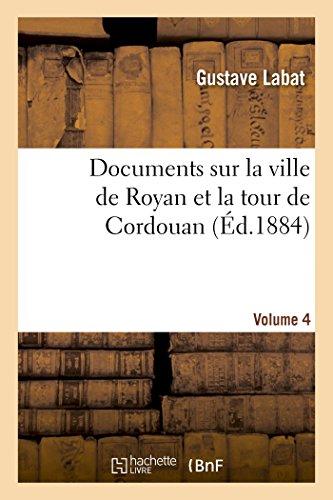 Documents Sur La Ville de Royan Et La Tour de Cordouan Volume 4 (Histoire) (French Edition)