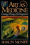 Art as Medicine : Creating a Therapy of the Imagination