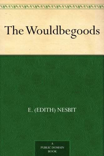 The Wouldbegoods by [Nesbit, E. (Edith)]