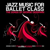 Jazz Music for Ballet Class - The Songs of George Gershwin