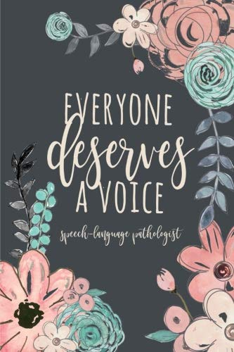 Everyone Deserves A Voice Speech-Language Pathologist: Speech Therapist Notebook, SLP Gifts, Best Speech Therapist, Floral SLP Gift For Notes ... Therapy Gifts, 6x9 college ruled ()