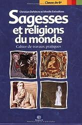Sagesses et religions du monde 6e : Cahier de travaux pratiques