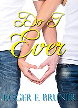 Do I Ever!: A quirky romantic novel by [Bruner, Roger E.]