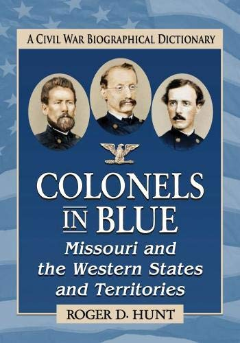 Colonels in Blue--Missouri and the Western States and Territories: A Civil War Biographical Dictionary by McFarland