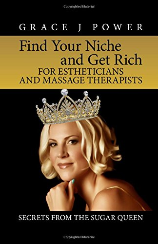 Find Your Niche and Get Rich for Estheticians and Massage Therapists
