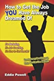 How to Get the Job You've Always Dreamed Of, Edward Powell, 1424156815