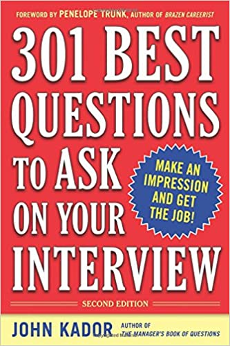 301 best questions to ask on your interview second edition john kador 9780071738880 amazoncom books