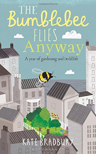 The Bumblebee Flies Anyway: A year of gardening and (wild) life