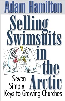 Book Selling Swimsuits in the Arctic Seven Simple Keys to Growing Churches by Adam Hamilton [Abingdon Press,2005]Study Guide
