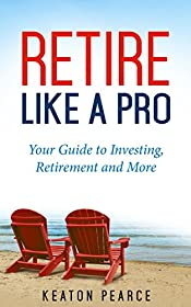 Retire Like A Pro: Your Guide To Investing, Retirement And More (Retirement Planning, Retirement Books, Retirement Investing, Financial Retirement Planning)