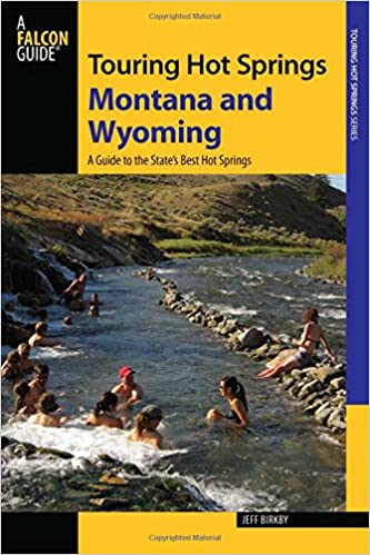 Touring Hot Springs Montana and Wyoming: A Guide to the