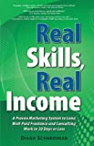 Real Skills, Real Income: A Proven Marketing System to Land Well-Paid Freelance and Consulting Work in 30 Days or Less