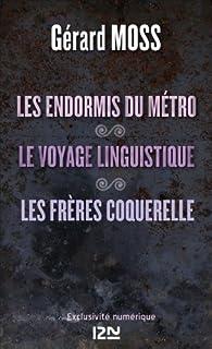 Les endormis du métro suivis de Le voyage linguistique et Les frères Coquerelle par Gérard Moss