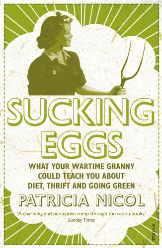 Sucking Eggs: What Your Wartime Granny Could Teach You About Diet, Thrift and Going Green