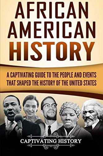 African American History: A Captivating Guide to the People and Events that Shaped the History of the United States (1001 Things You Should Know)