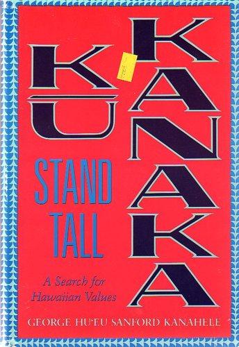 Ku Kanaka: Stand Tall - Search for Hawaiian Values (A Kolowalu book)