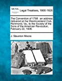 img - for The Convention of 1788: an address delivered at the Westmoreland Club, Richmond, Va., to the Society of the Sons of the American Revolution, February 22, 1908. by J. Staunton Moore (2010-12-20) book / textbook / text book