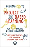 Project Based Learning: Preparing Students for Tomorrow, Engaging Them Today