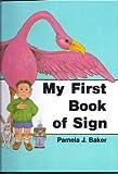 My First Book of Sign, Pamela J. Baker, 1878363921