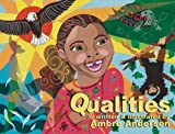 Qualities: Wanting Little Lee to be as proud of herself as she is, her grandmother takes Lee through a journey, to the animal kingdom, to explain that ... up to Little Lee to find them for herself.