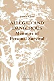 ALLEGED and DANGEROUS Memoirs of Personal Survival, Jeannie Claire, 0557239958