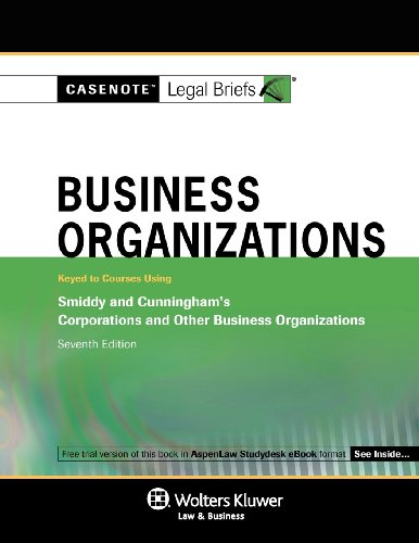 Casenotes Legal Briefs: Business Organizations, Keyed to Smiddy & Cunningham, 7th Edition (Casenote Legal Briefs)