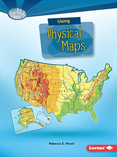Using Physical Maps (Searchlight Books TM _ What Do You Know about Maps?) (Atlas With Latitude And Longitude And Cities)