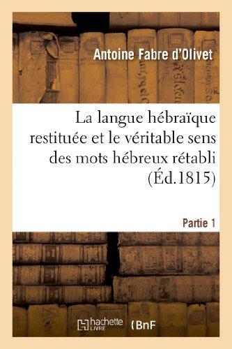 La Langue Hebraique Restituee Et Le Veritable Sens Des Mots Hebreux Retabli. 1ere Partie (Langues) (French Edition)