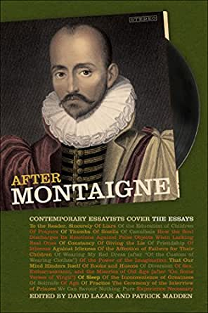After Montaigne: Contemporary Essayists Cover the Essays