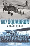 607 Squadron: a Shade of Blue, Robert Dixon, 1475260849