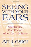 Seeing with Your Ears, Art Lester, 0595283950