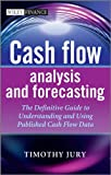 Cash Flow Analysis and Forecasting: The Definitive Guide to Understanding and Using Published Cash Flow Data
