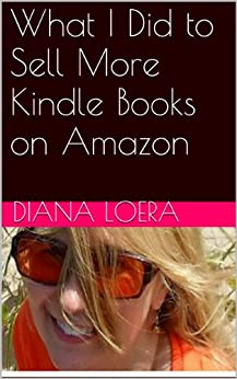 What I Did to Sell More Kindle Books on Amazon by [Loera, Diana]