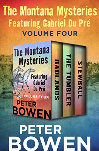 The Montana Mysteries Featuring Gabriel Du Pré Volume Four: Badlands, The Tumbler, and Stewball by [Bowen, Peter]