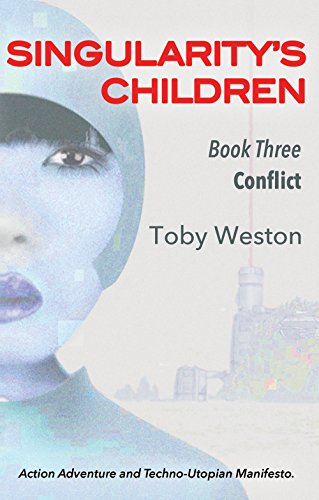 Conflict (Singularity's Children, Book 3) Kindle Edition by Toby Weston  (Author)
