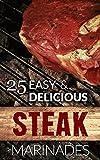 25 Easy & Delicious Steak Marinade Recipes: (Flank Steak Marinade, Sirloin Steak Marinade, Skirt Steak Marinade, Steak Marinade For Grilling, Best Steak Marinade, Marinade For Steak, Marinade Steak)