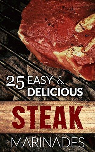 25 Easy & Delicious Steak Marinade Recipes: (Flank Steak Marinade, Sirloin Steak Marinade, Skirt Steak Marinade, Steak Marinade For Grilling, Best Steak Marinade, Marinade For Steak, Marinade (Grilling Flank Steak)