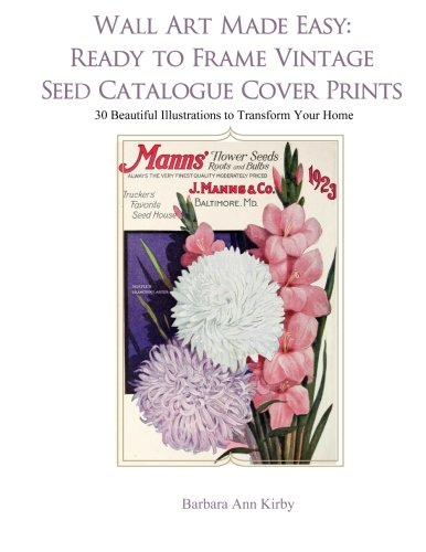 (Wall Art Made Easy: Ready to Frame Vintage Seed Catalogue Cover Prints: 30 Beautiful Illustrations to Transform Your Home)